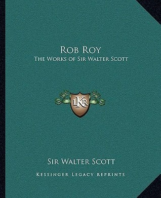 Rob Roy: The Works of Sir Walter Scott  by  Walter Scott