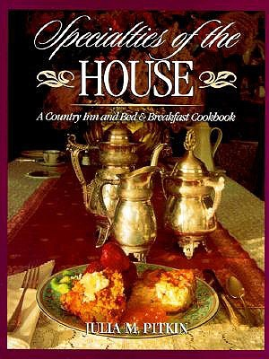Specialties of the House: A Country Inn and Bed & Breakfast Cookbook  by  Julia M. Pitkin