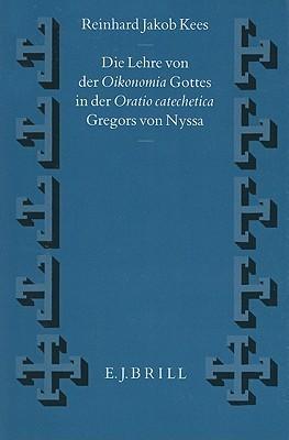 Die Lehre Von Der Oikonomia Gottes in Der Oratio Catechetica Gregors Von Nyssa Reinhard Jakob Kees