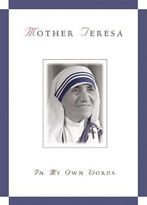 Mother Teresa, in My Own Words  by  Mother Teresa
