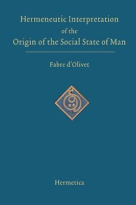 Hermeneutic Interpretation Of The Origin Of The Social State Of Man Antoine Fabre dOlivet