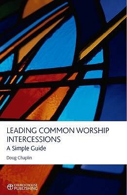 Leading Common Worship Intercessions: A Simple Guide  by  Doug Chaplin