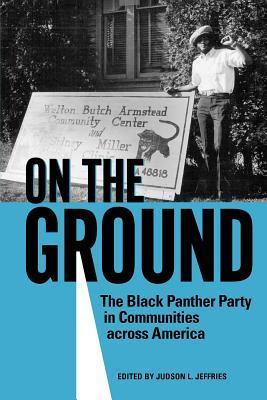 On the Ground: The Black Panther Party in Communities Across America  by  Judson L. Jeffries