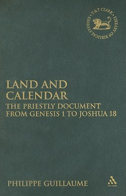 Land and Calendar: The Priestly Document from Genesis 1 to Joshua 18 Philippe Guillaume