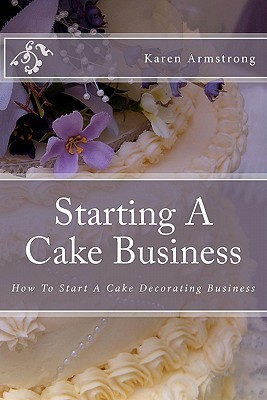 Starting a Cake Business  by  Karen   Armstrong
