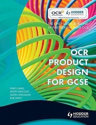 OCR Product Design for Gcse. Philip Clarke ... [Et Al.] Bob White