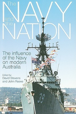 Navy and the Nation: The Influence of the Navy on Modern Australia David    Stevens