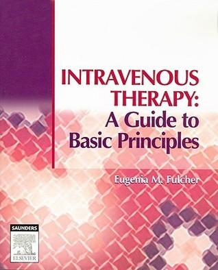 Intravenous Therapy: A Guide to Basic Principles  by  Eugenia M. Fulcher