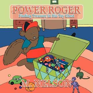 Power Roger: Finding Treasure in His Toy Chest  by  M. Nelson