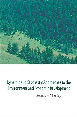 Dynamic and Stochastic Approaches to the Environment and Economic Development Amitrajeet A. Batabyal