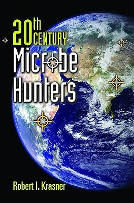 20th Century Microbe Hunters: Their Lives, Accomplishments and Legacies  by  Robert Krasner