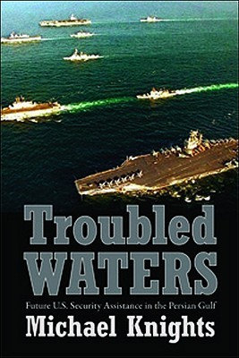 Troubled Waters: Future U.S. Security Assistance in the Persian Gulf Michael Knights