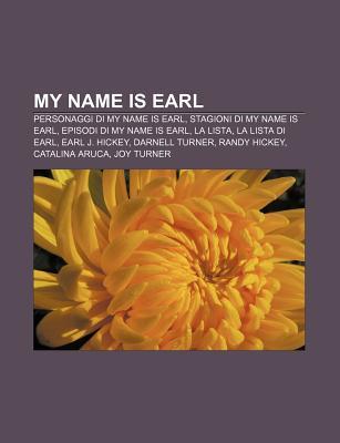 My Name Is Earl: Personaggi Di My Name Is Earl, Stagioni Di My Name Is Earl, Episodi Di My Name Is Earl, La Lista, La Lista Di Earl  by  Source Wikipedia