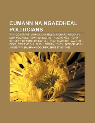 Cumann Na Ngaedheal Politicians: W. T. Cosgrave, John A. Costello, Richard Mulcahy, Eoin MacNeill, Kevin OHiggins, Thomas Westropp Bennett  by  Source Wikipedia
