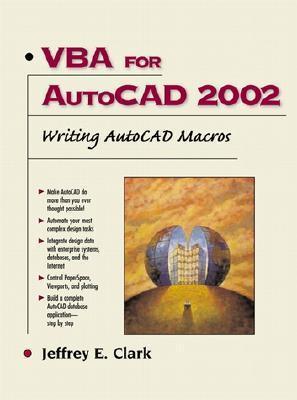 VBA for AutoCAD 2002: Writing AutoCAD Macros  by  Jeffrey E. Clark