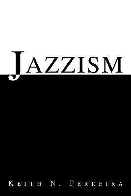 Jazzism  by  Keith N. Ferreira
