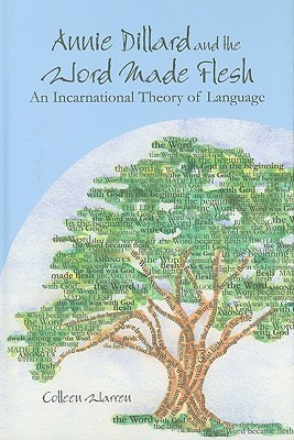 Annie Dillard And The Word Made Flesh: An Incarnational Theory Of Language Colleen Warren