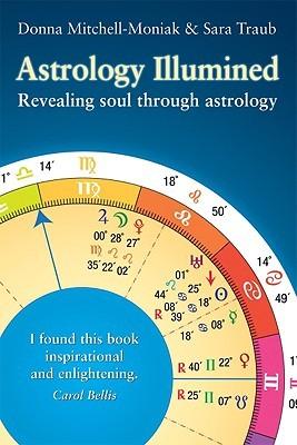Astrology Illumined: Revealing Soul Through Astrology Sara Traub