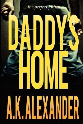 Daddys Home (Holly Jennings #1)  by  A.K. Alexander