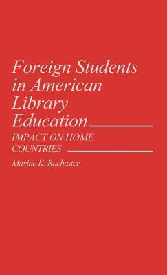 Foreign Students in American Library Education: Impact on Home Countries Maxine K. Rochester