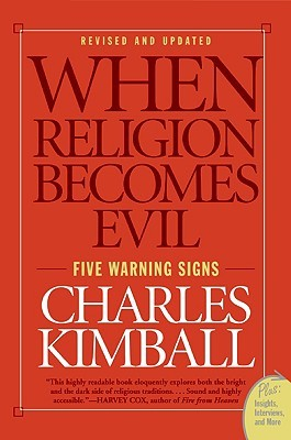 When Religion Becomes Evil: Five Warning Signs  by  Charles Kimball
