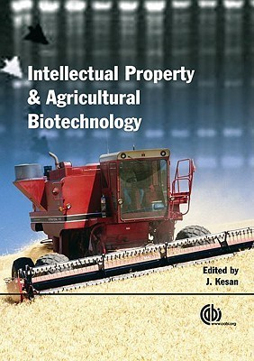 Agricultural Biotechnolgy and Intellectual Property Protection: Seeds of Change J. Kesan