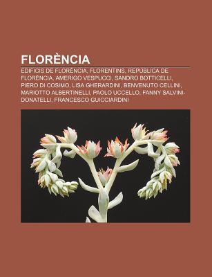 Flor Ncia: Edificis de Flor Ncia, Florentins, Rep Blica de Flor Ncia, Amerigo Vespucci, Sandro Botticelli, Piero Di Cosimo, Lisa Source Wikipedia