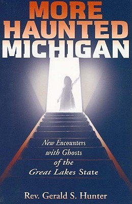 More Haunted Michigan: New Encounters With Ghosts Of The Great Lakes State  by  Gerald S. Hunter