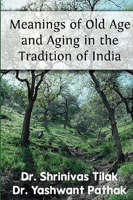 Meanings of Old Age and Aging in the Tradition of India Shrinivas Tilak