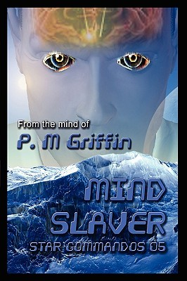 Star Commandos 05 Mind Slaver  by  P.M. Griffin