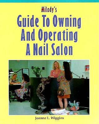 Miladys Guide to Owning and Operating a Nail Salon Joanne L. Wiggins