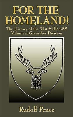 For the Homeland!: The History of the 31st Waffen-SS Volunteer Grenadier Division Rudolf Pencz
