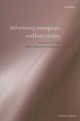 Reforming European Welfare States: Germany and the United Kingdom Compared Jochen Clasen