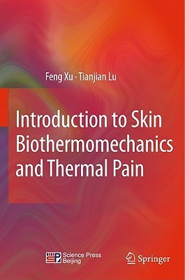 Introduction to Skin Biothermomechanics and Thermal Pain  by  Feng Xu
