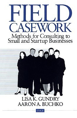Field Casework: Methods for Consulting to Small and Startup Business Lisa K. Gundry