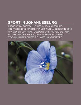 Sport in Johannesburg: Association Football Clubs in Johannesburg, Highveld Lions, Sports Venues in Johannesburg, 2010 Fifa World Cup Final Source Wikipedia
