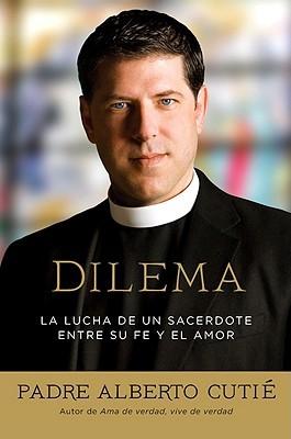 Dilema: La lucha de un sacerdote entre su fe y el amor Albert Cutié