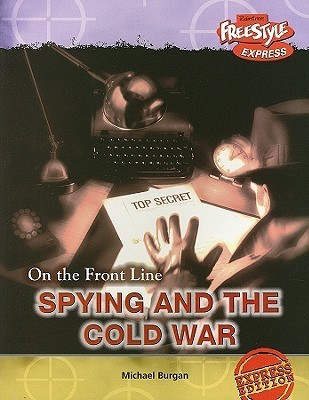 Spying and the Cold War  by  Michael Burgan