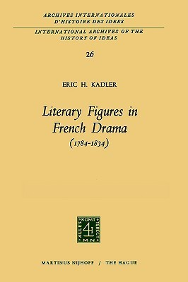 Literary Figures in French Drama (1784-1834)  by  Eric H. Kadler