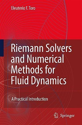 Riemann Solvers and Numerical Methods for Fluid Dynamics: A Practical Introduction Eleuterio F. Toro