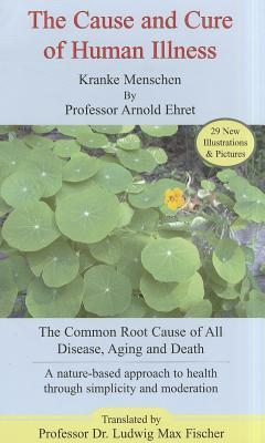 The Cause and Cure of Human Illness Arnold Ehret