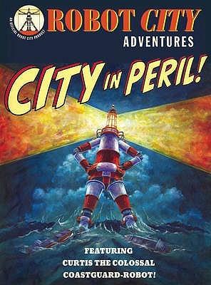 City in Peril!: Featuring Curtis the Colossal, Coastguard Robot. [Paul Collicutt] Paul Collicutt