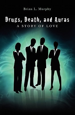 Drugs, Death, and Auras: A Story of Love Brian L. Murphy