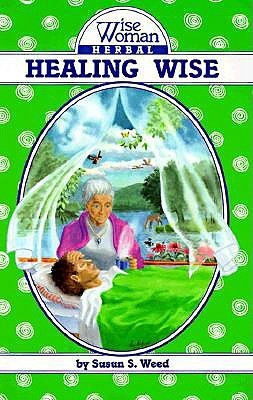 Healing Wise (Wise Woman Herbal Series)  by  Susun S. Weed