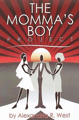 The Mommas Boy Project Alexandria R. West