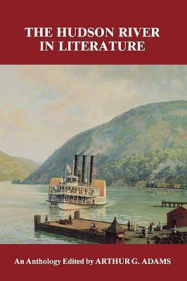 Hudson River in Literature: An Anthology Arthur G. Adams