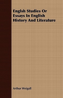Englsh Studies or Essays in English History and Literature  by  Arthur Weigall