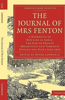The Journal of Mrs Fenton: A Narrative of Her Life in India, the Isle of France (Mauritius) and Tasmania During the Years 1826 1830 Elizabeth Fenton
