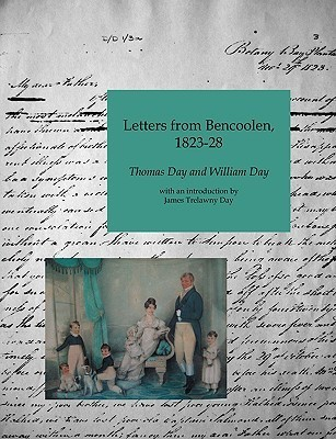 Letters from Bencoolen, 1823-1828 Thomas    Day