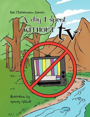 A Day I Spent Without TV  by  Rae Christensen-Jowers